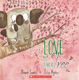 A Big Hug Book Series  LOVE IS LIKE A TREE