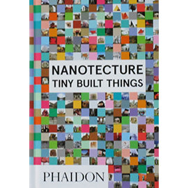 NANOTECTURE: TINY BUILT THINGS^(9780714870601